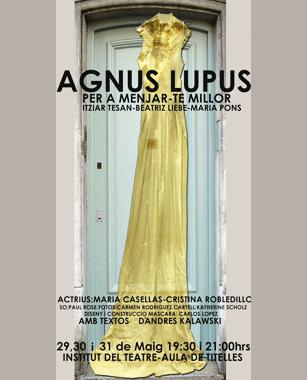 """Agnus Lupus es una pieza de teatro e instalación, basada en una selección de textos de Hans Christian Andersen, interpretados en escena por una actriz y una titiritera.  Agnus Lupus fue estrenada y exhibida en el """"Aula de Titelles"""" del Institut del Teatre de Barcelona durante Agosto del 2009."""